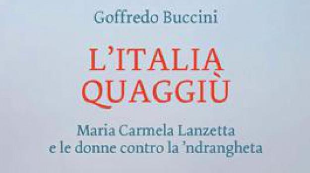 goffredo buccini, l'italia quaggiù, maria carmela lanzetta, Reggio, Calabria, Cultura