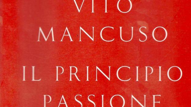 il principio passione, vito mancuso, Sicilia, Cultura