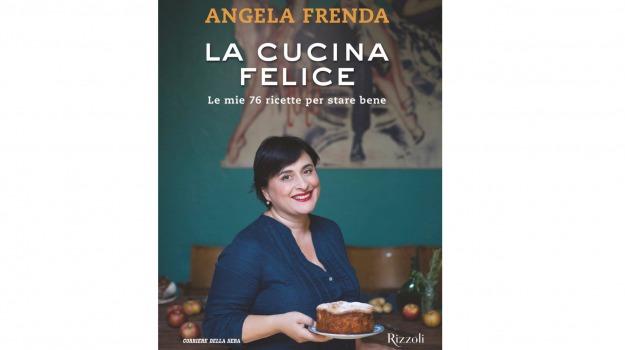 Angela Frenda, La cucina felice. Le mie 76 ricette per stare bene, Racconti di cucina, ricette, IoLeggo