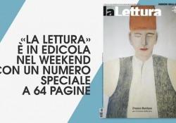 «La Lettura», le grandi anteprime del nuovo numero Che cosa c'è nel supplemento speciale a 64 pagine: un'anticipazione dei contenuti - Corriere Tv