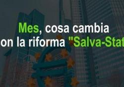 Mes, cosa cambia nel Meccanismo Europeo di Stabilità con la riforma «Salva-Stati» Stabilizzazione del sistema bancario per impedire il deflagrare di nuove crisi finanziarie. Nuovi aiuti ma clausole controverse per i debiti alti - Ansa