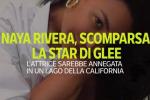 Naya Rivera, la star di Glee e la sua scomparsa: la ricostruzione dei fatti